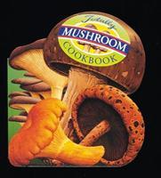 The Totally Mushroom Cookbook (Totally Cookbooks) 0890877270 Book Cover