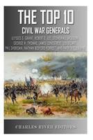 The Top 10 Greatest Civil War Generals: Ulysses S. Grant, Robert E. Lee, Stonewall Jackson, William Tecumseh Sherman, George H. Thomas, James Longstreet, ... Forrest, Phil Sheridan, and Patrick Clebur 1492871397 Book Cover