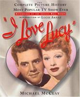 I Love Lucy: The Complete Picture History of the Most Popular TV Show Ever 044651750X Book Cover