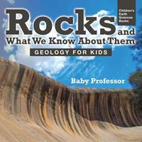 Rocks and What We Know About Them - Geology for Kids Children's Earth Sciences Books 1541968441 Book Cover