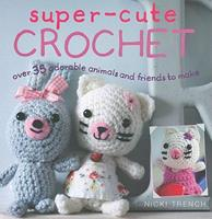 Super-cute Crochet: Make Your Own Amigurumi Family 1906525404 Book Cover