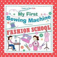 My First Sewing Machine - Fashion School. Learn to Sew: Kids 1908707054 Book Cover