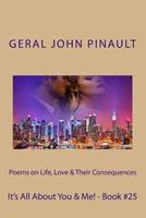 Poems on Life, Love & Their Consequences - It's All About You & Me! - Book #25 1496017692 Book Cover