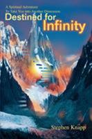 Destined for Infinity: A Spiritual Adventure To Take You into Another Dimension 059533959X Book Cover