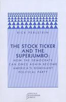 The Stock Ticker and the Superjumbo: How the Democrats Can Once Again Become America's Dominant Political Party 0976147505 Book Cover