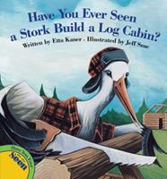 Have You Ever Seen a Stork Build a Log Cabin? 1554533368 Book Cover
