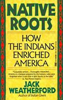 Native Roots: How the Indians Enriched America 0517574853 Book Cover