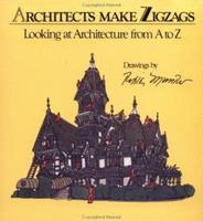Architects Make Zigzags: Looking at Architecture from A to Z 0891331212 Book Cover