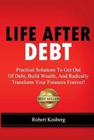 Life After Debt: Practical Solutions to Get Out of Debt, Build Wealth, and Radically Transform Your Finances Forever! 1480124885 Book Cover
