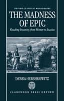 The Madness of Epic: Reading Insanity from Homer to Statius (Oxford Classical Monographs) 0198152450 Book Cover