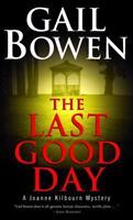 Last Good Day, The: A Joanne Kilbourn Mystery (Joanne Kilbourn Mysteries (Paperback)) 077101466X Book Cover
