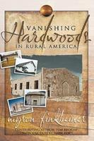 Vanishing Hardwoods in Rural America 1449050999 Book Cover