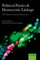 Political Parties and Democratic Linkage: How Parties Organize Democracy 0199599351 Book Cover
