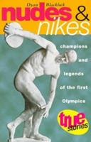 Nudes and Nikes: Champions and Legends of the First Olympics (True Stories) 1864484551 Book Cover