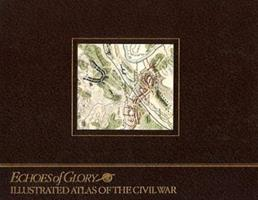 Illustrated Atlas of the Civil War (Echoes of Glory Series) 0737031603 Book Cover