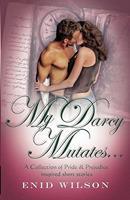 My Darcy Mutates... 0980610559 Book Cover