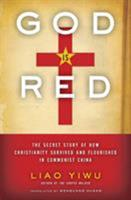 God is Red: The Secret Story of How Christianity Survived and Flourished in Communist China 0062078461 Book Cover
