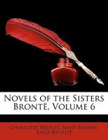Novels of the Sisters Brontë, Volume 6 114641370X Book Cover