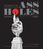 Twilight of the Assholes 1606993984 Book Cover