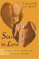 Slaves to Love: Erotic love stories of Ancient Rome 0595470084 Book Cover