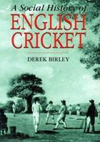 A Social History of English Cricket 1854109413 Book Cover