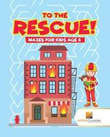 To the Rescue!: Mazes for Kids Age 8 0228220858 Book Cover