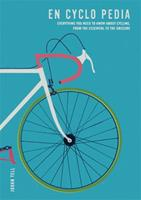 En Cyclo Pedia: Everything you need to know about cycling, from the essential to the obscure 1784724955 Book Cover