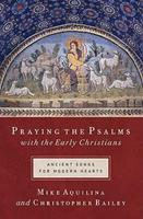 Praying the Psalms With the Early Christians: Ancient Songs for Modern Hearts 1593251556 Book Cover