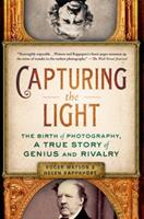 Capturing the Light: The Birth of Photography, a True Story of Genius and Rivalry 1250009707 Book Cover