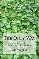 The Only Way: A Tale of Pride and Prejudice 1466265477 Book Cover