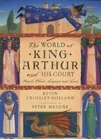 The World of King Arthur and His Court: People, Places, Legend, and Lore 0525473211 Book Cover