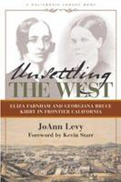 Unsettling the West: Eliza Farnham and Georgiana Bruce Kirby in Frontier California (California Legacy Book) 189077183X Book Cover