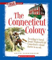 The Connecticut Colony (A True Book: The Thirteen Colonies) 0531253872 Book Cover