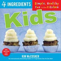 4 Ingredients Kids: Simple, Healthy Fun in the Kitchen 1451677995 Book Cover