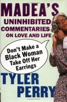 Don't Make a Black Woman Take Off Her Earrings: Madea's Uninhibited Commentaries on Love and Life 1594489211 Book Cover
