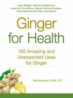 Ginger For Health: 100 Amazing and Unexpected Uses for Ginger 1440591431 Book Cover