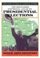 The Routledge Historical Atlas of Presidential Elections 0415921333 Book Cover