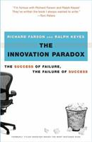 The Innovation Paradox : The Success of Failure, the Failure of Success 0743225937 Book Cover
