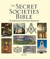 The Secret Societies Bible: The Definitive Guide to Mysterious Organizations 1554077346 Book Cover