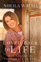 Loved Back to Life: How I Found the Courage to Live Free 0718021878 Book Cover