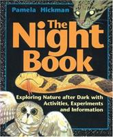 Night Book, The: Exploring Nature after Dark with Activities, Experiments and Information 155074318X Book Cover