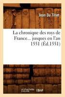 La Chronique Des Roys de France Jusques En L'An 1551 (A0/00d.1551) 2012559204 Book Cover
