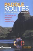 Paddle Routes of the Inland Northwest: 50 Flatwater and Whitewater Trips for Canoe & Kayak 0898865565 Book Cover