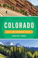Colorado Off the Beaten Path(r): A Guide to Unique Places 149302633X Book Cover