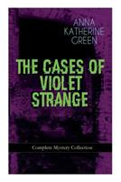 The Cases of Violet Strange - Complete Mystery Collection: Whodunit Classics: The Golden Slipper, the Second Bullet, an Intangible Clue, the Grotto Spectre, the Dreaming Lady, the House of Clocks, Mis 8026892070 Book Cover