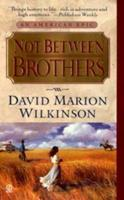 Not Between Brothers: An Epic Novel of Texas