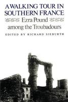 A Walking Tour in Southern France: Ezra Pound Among the Troubadours 0811218252 Book Cover