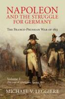Napoleon and the Struggle for Germany: The Franco-Prussian War of 1813, Volume 1. The War of Liberation, Spring 1813 1107080517 Book Cover