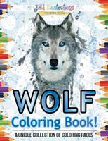 Wolf Coloring Book! A Unique Collection Of Coloring Pages 1641939249 Book Cover