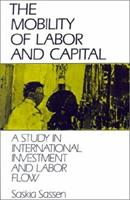The Mobility of Labor and Capital: A Study in International Investment and Labor Flow 0521386721 Book Cover